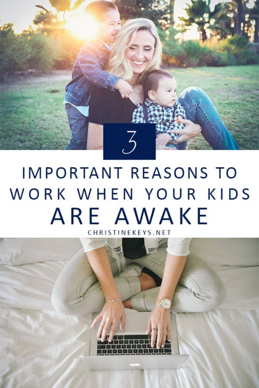 3 Important Reasons to Work When Your Kids are Awake || It is so important that our children see us work. Read all about the benefits of working while your kids are awake. #parenting #workingmom #motherhood #kids #babies #toddlers