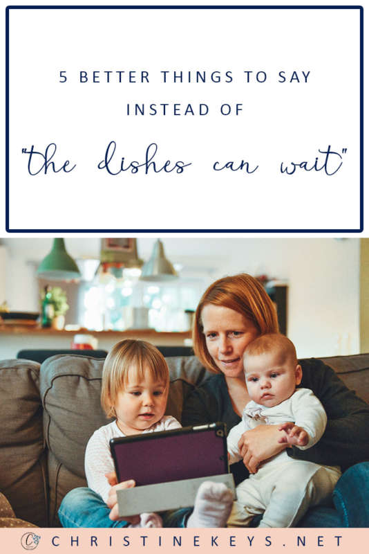 """5 Better Things To Say Instead of """"The Dishes Can Wait"""" 