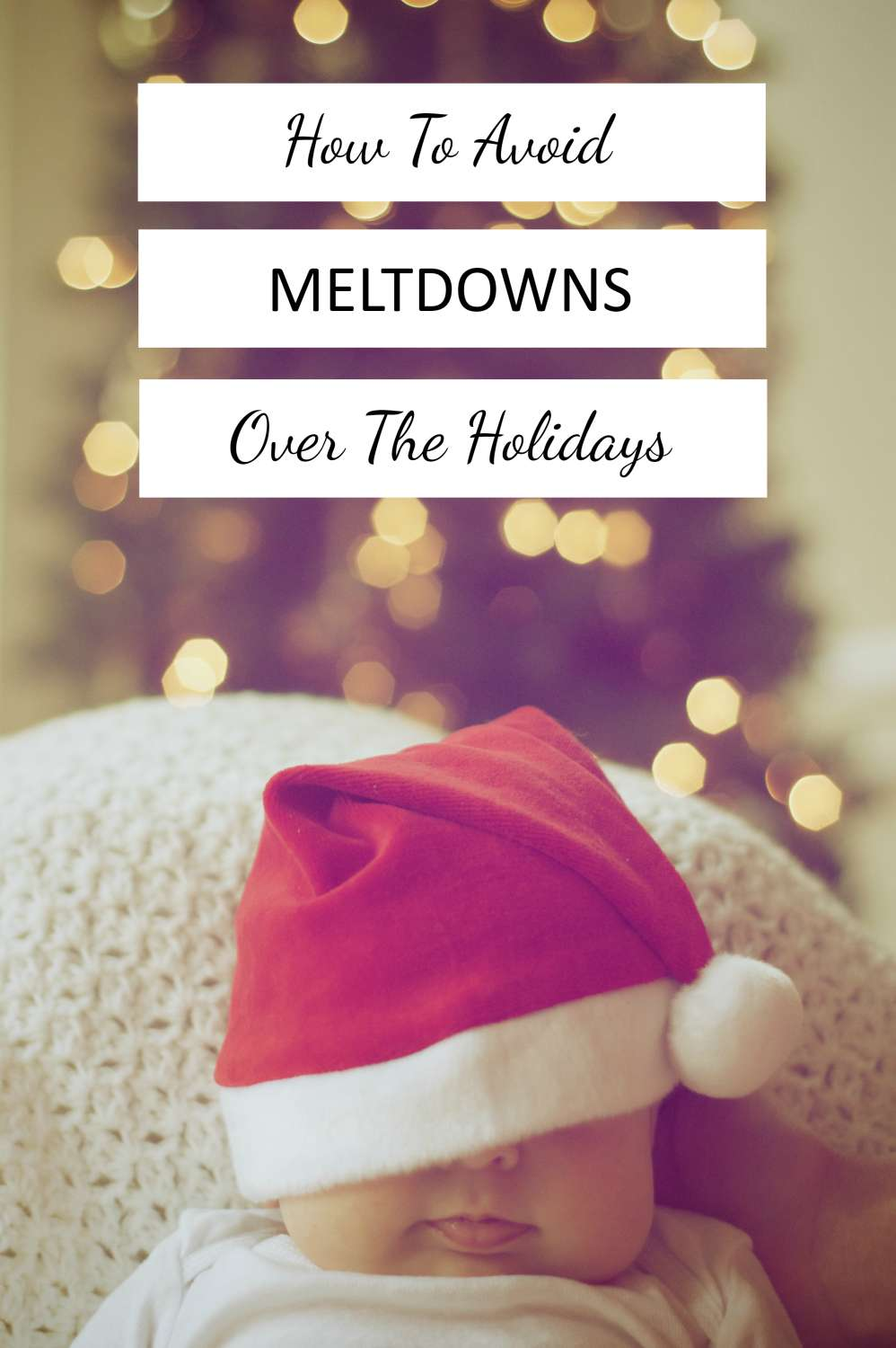 How To Avoid Meltdowns During The Holidays | Use these tips to avoid toddler tantrums and baby crying fits so you can truly enjoy your holidays.