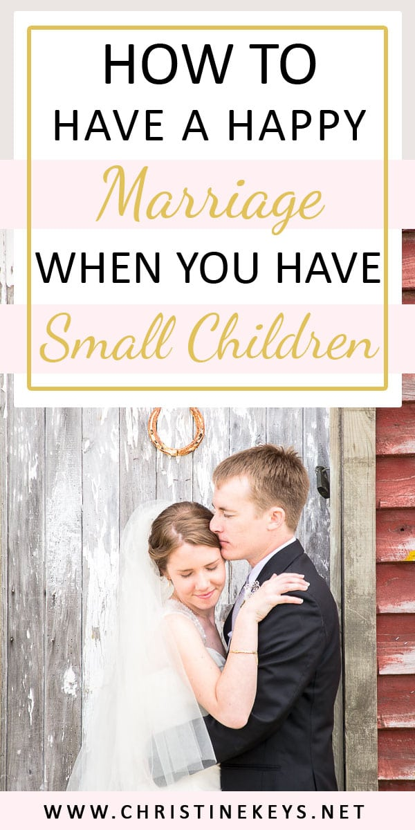 How To Have A Happy Marriage When You Have Small Children | 5 tips to help you keep your marriage happy and healthy while you have babies and toddlers.
