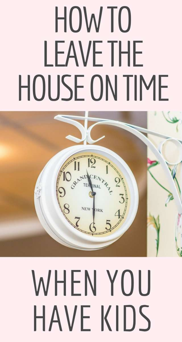 How To Leave The House On Time When You Have Kids | Learn some simple strategies to help you get out the door in time and not be late, even with babies!