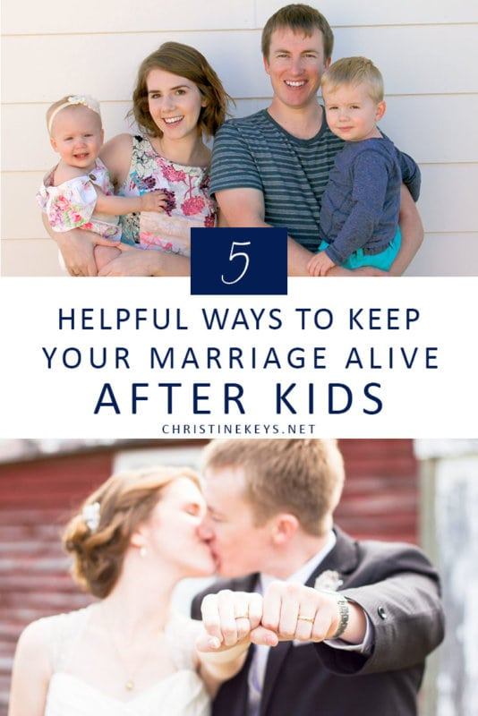 5 Helpful Ways to Keep Your Marriage Alive After Kids || Use these 5 strategies to keep your marriage thriving and healthy even when you have small children. #marriage #parenting #marriagetips #motherhood #babies #kids #family