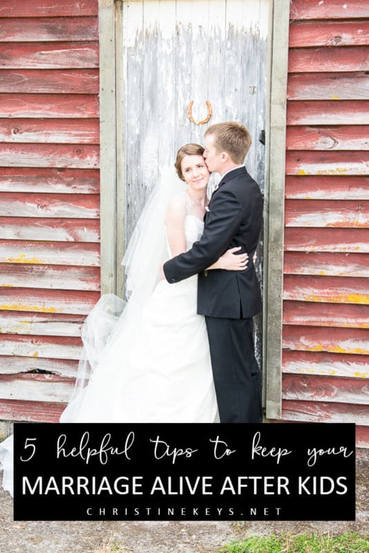 5 Helpful Tips to Keep Your Marriage Alive After Kids || Use these 5 strategies to keep your marriage thriving and healthy even when you have small children. #marriage #parenting #marriagetips #motherhood #babies #kids #family