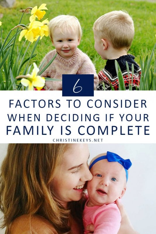 6 Factors to Consider When Deciding if Your Family is Complete || How do you know when you're finished having babies? It's a personal decision, but the tips in this post might help! #parenting #family #motherhood #babies #pregnancy