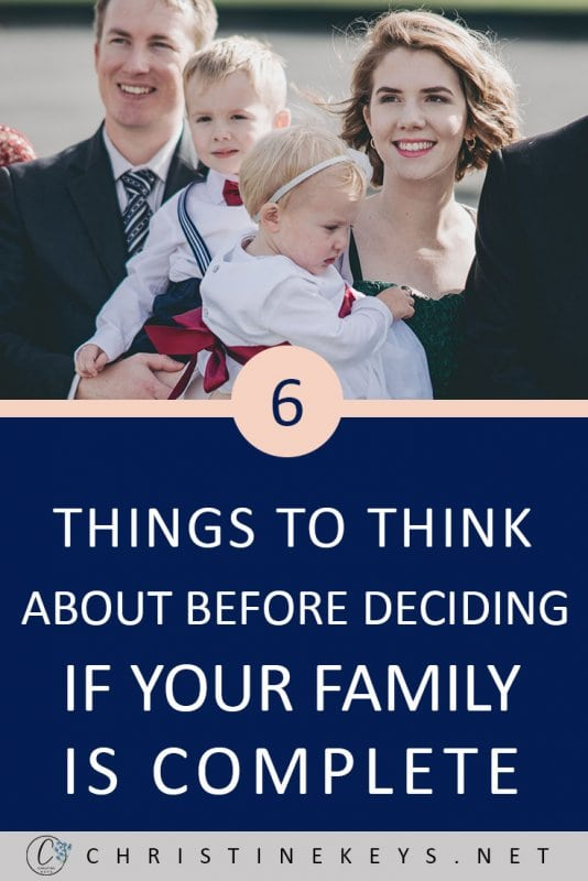 6 Things to Think About Before Deciding if Your Family is Complete || How do you know when you're finished having babies? It's a personal decision, but the tips in this post might help! #parenting #family #motherhood #babies #pregnancy