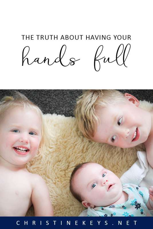 The Truth About Having Your Hands Full || If you've ever been told that you have your hands full, then this is a post worth reading. #parenting #motherhood #babies #children #motherhoodrisen #kids #family