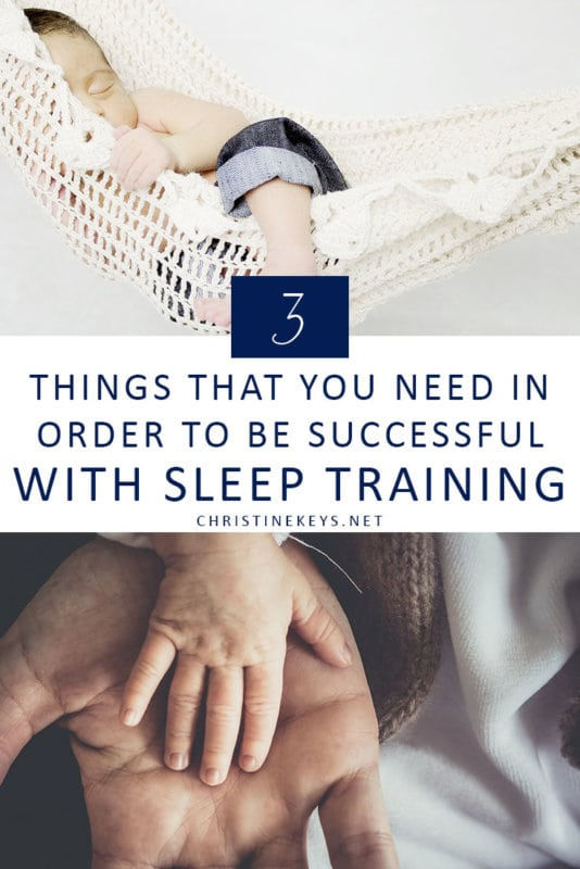 3 Things You Need in Order to Be Successful with Sleep Training || Find out what vital tools you need when sleep training your baby in order for it to be successful. #parenting #sleeptraining #motherhood #sleep #babies #babysleep #routines #baby