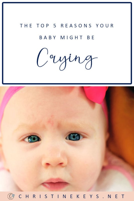 The Top 5 Reasons Your Baby Might Be Crying || Lost as to why your baby is fussy and unsettled? Read through these 5 reasons to help figure it out. #parenting #babies #baby #newborn #motherhood #routine #sleep