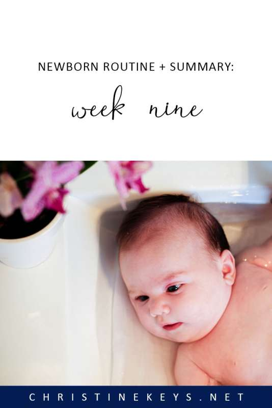 Newborn Routine + Summary: Week Nine || Read a summary of how Charlotte did during her ninth week. Find out the routine we followed and how much milk she was drinking. #routines #newborn #babysleep #momsoncall #babywise #formulafed #bottlefeeding #reflux #parenting #motherhood
